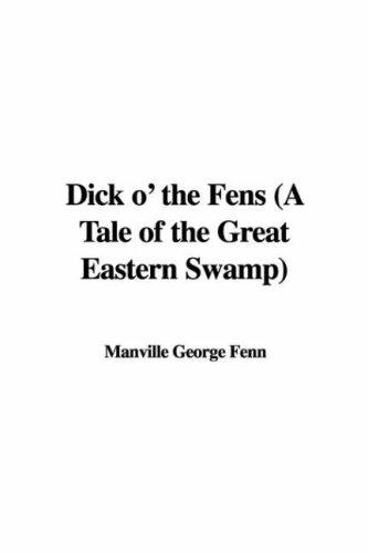Dick o' the Fens (A Tale of the Great Eastern Swamp) by Manville George Fenn