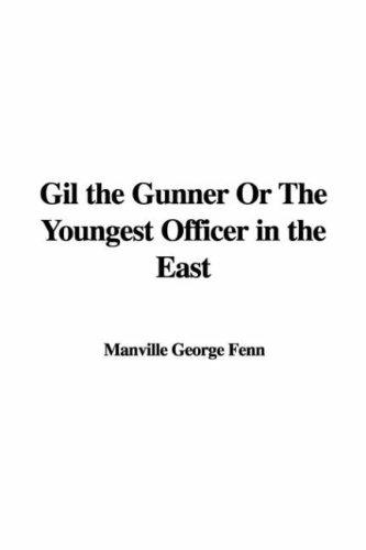 Gil the Gunner Or The Youngest Officer in the East by Manville George Fenn