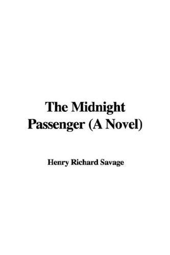 The Midnight Passenger (A Novel) by Henry Richard Savage