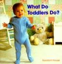 What Do Toddlers Do? by Random House