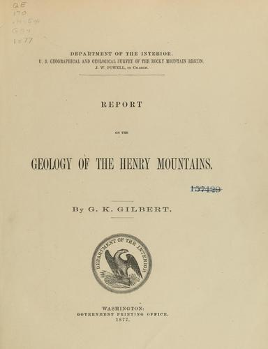 Report on the geology of the Henry Mountains by Grove Karl Gilbert