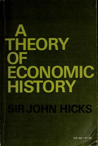 A theory of economic history by John Hicks