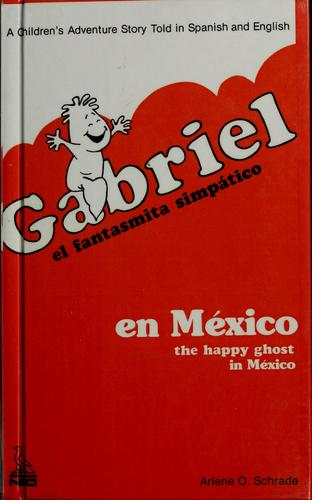 Gabriel the happy ghost in Mexico by Arlene O. Schrade