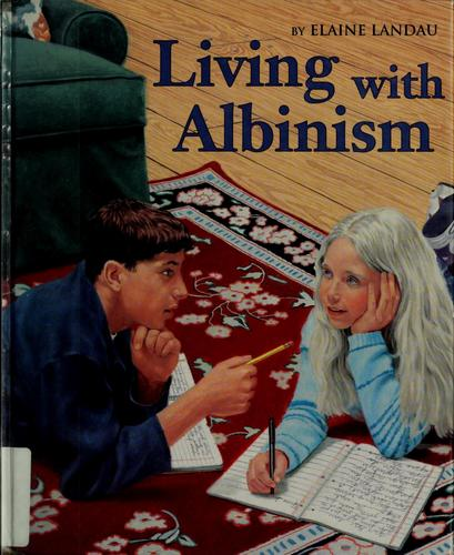 Living with albinism by Elaine Landau