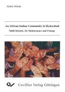 An African Indian community in Hyderabad: Siddi identity, its maintenance and change by Minda Yimene Ababu