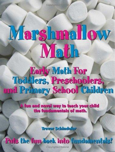 Marshmallow Math; Early Math For Toddlers, Preschoolers, and Primary School Children by Trevor Schindeler