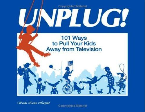 Unplug! 101 Ways to Pull Your Kids Away from Television by Wanda Kanten Hartfield