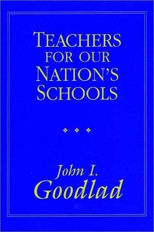 Teachers for Our Nation's Schools by John I. Goodlad