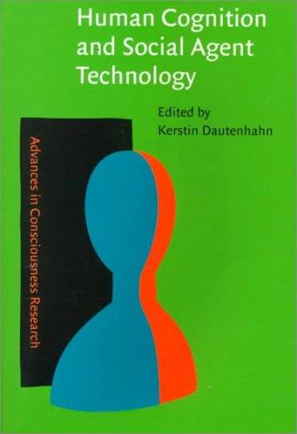 Human Cognition and Social Agent Technology (Advances in Consciousness Research) by Kerstin Dautenhahn