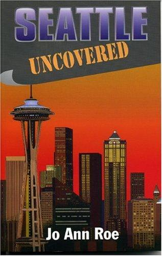 Seattle uncovered by JoAnn Roe