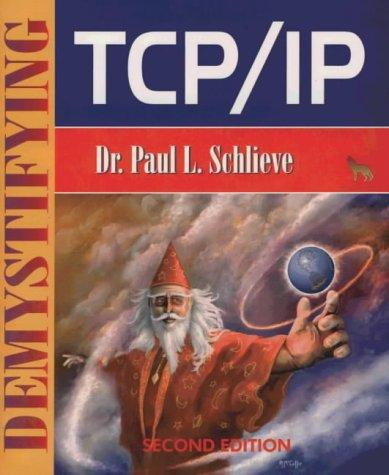 Demystifying TCP/IP by Paul L. Schlieve