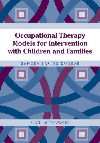 Occupational Therapy Models for Intervention with Children and Families by Sandra Barker Dunbar