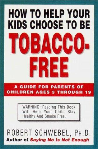 How To Help Your Kids Choose to Be Tobacco Free  by Robert Schwebel