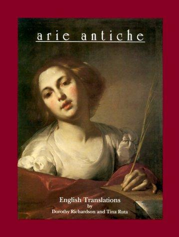 Arie Antiche English Translations (Tr from Ital) by Dorothy Richardson