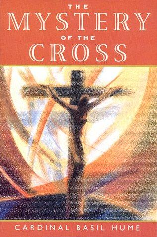 The mystery of the cross by Basil Hume