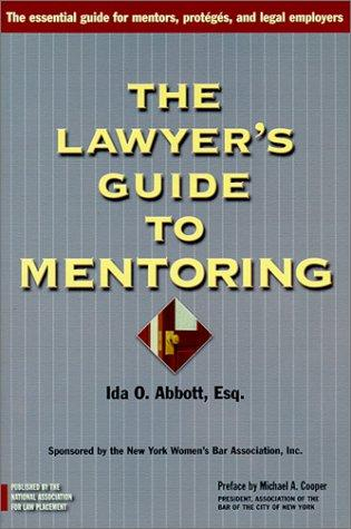 The Lawyer's Guide to Mentoring by Ida O. Abbott