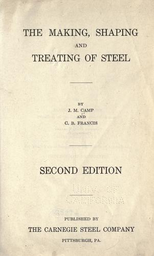 The making, shaping and treating of steel by J. M. Camp