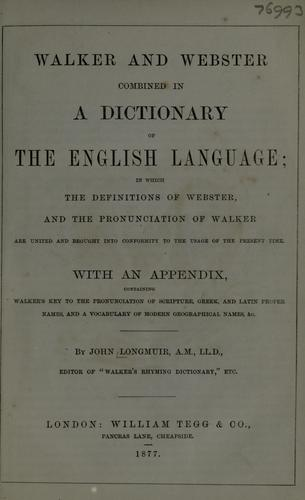 Walker and Webster combined in a dictionary of the English language by John Longmuir