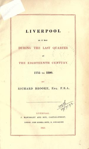 Liverpool as it was during the last quarter of the eighteenth century, 1775 to 1800 by Brooke, Richard,:d1791-1861.