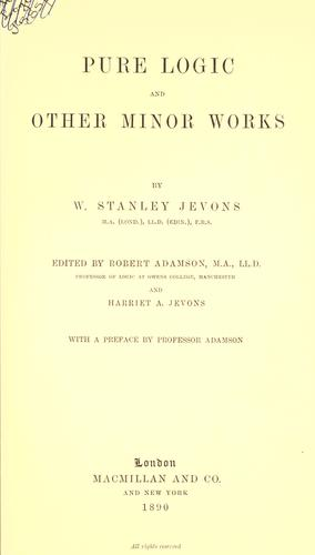 Pure logic, and other minor works by William Stanley Jevons