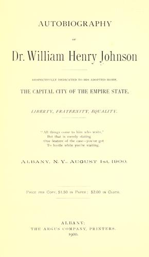 Autobiography of Dr. William Henry Johnson, respectfully dedicated to his adopted home, the capital city of the Empire state .. by Johnson, William Henry