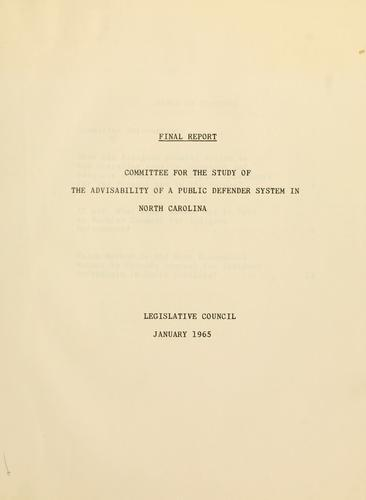 Final report by North Carolina. General Assembly. Legislative Council. Committee for the Study of the Advisability of a Public Defender System in North Carolina.