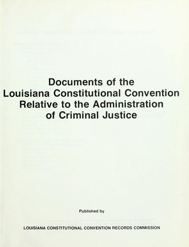 Documents of the Louisiana Constitutional Convention relative to the administration of criminal justice by Louisiana. Constitutional Convention