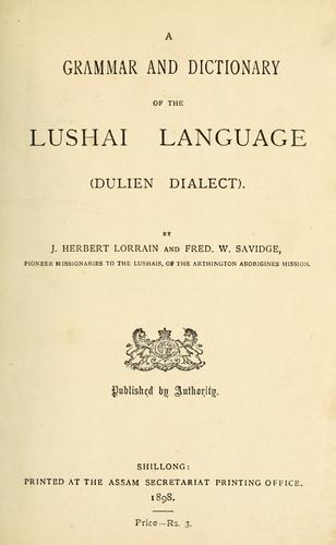 A grammar and dictionary of the Lushai language (Dulien dialect) by J. Herbert Lorrain