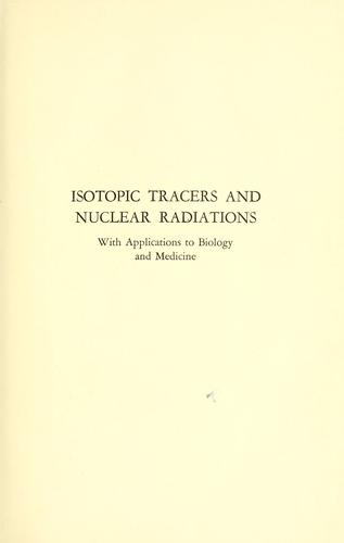 Isotopic tracers and nuclear radiations by William E Siri