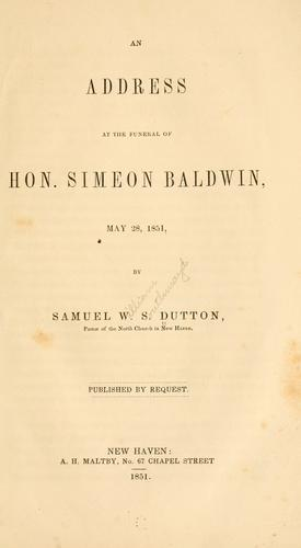 An address at the funeral of Hon. Simeon Baldwin, May 28, 1851 by Samuel W. S. Dutton