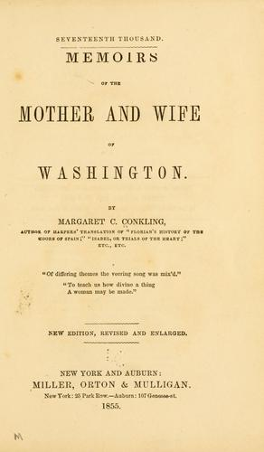 Memoirs of the mother and wife of Washington by Margaret C. Conkling