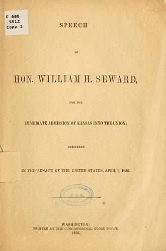 Speech of Hon. William H. Seward, for the immediate admission of Kansas into the Union by William Henry Seward