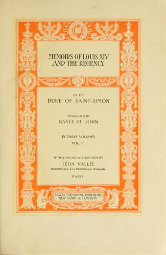 Memoirs of Louis XIV and his court and of the regency by Saint-Simon, Louis de Rouvroy duc de