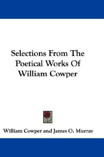 Selections From The Poetical Works Of William Cowper by William Cowper