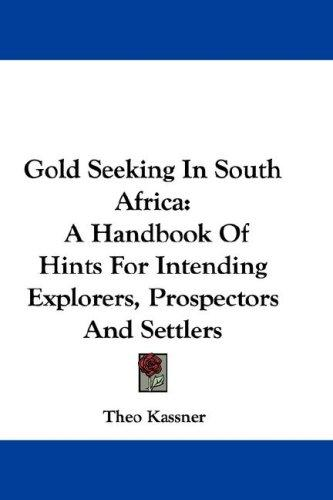 Gold Seeking In South Africa by Theo Kassner