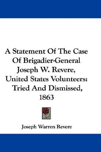 A Statement Of The Case Of Brigadier-General Joseph W. Revere, United States Volunteers by Joseph Warren Revere