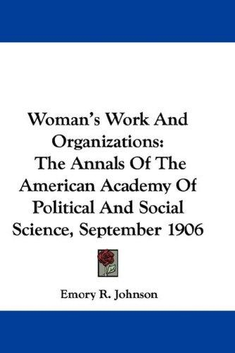 Woman's Work And Organizations by Emory R. Johnson