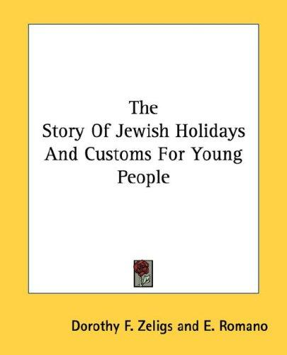 The Story Of Jewish Holidays And Customs For Young People by Dorothy F. Zeligs