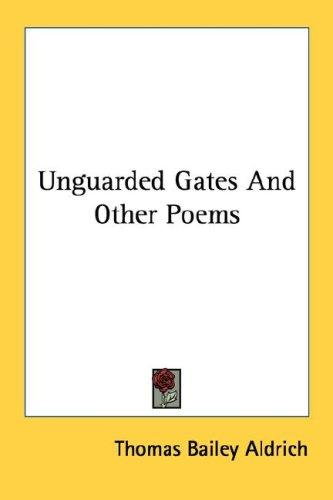 Unguarded Gates And Other Poems by Thomas Bailey Aldrich