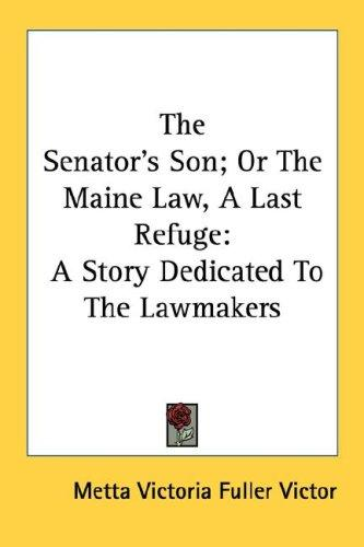 The Senator's Son; Or The Maine Law, A Last Refuge by Metta Victoria Fuller Victor