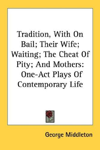 Tradition, With On Bail; Their Wife; Waiting; The Cheat Of Pity; And Mothers by George Middleton