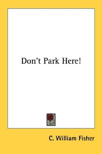 Don't Park Here! by C. William Fisher