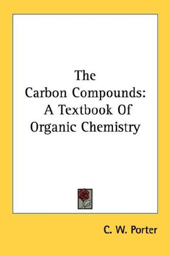 The carbon compounds by C. W. Porter