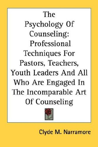 The psychology of counseling by Clyde M. Narramore