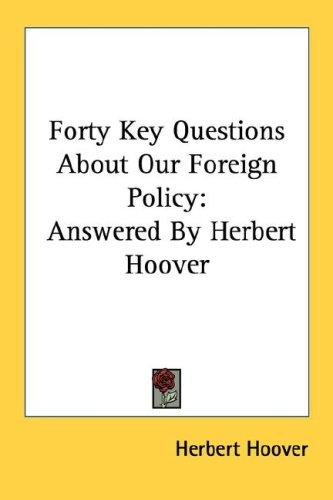 Forty Key Questions About Our Foreign Policy by Herbert Clark Hoover - President of the USA (1929-1933)
