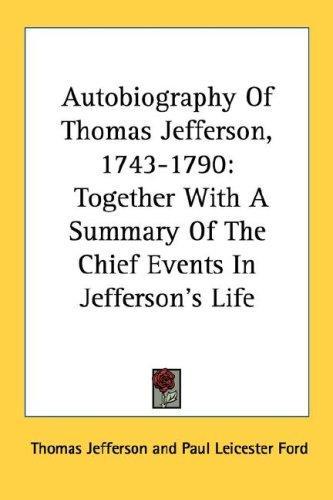 Autobiography Of Thomas Jefferson, 1743-1790