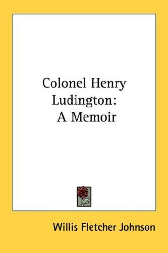 Colonel Henry Ludington by Willis Fletcher Johnson