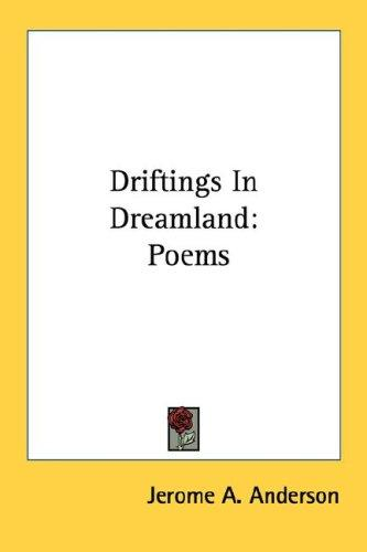 Driftings In Dreamland by Jerome A. Anderson