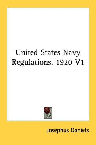 United States Navy Regulations, 1920 V1 by Josephus Daniels