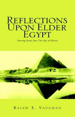 Reflections Upon Elder Egypt by Ralph E. Vaughan